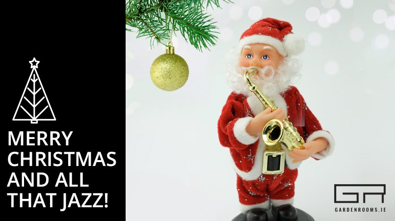 Merry Christmas and All That Jazz - Garden Rooms Ireland