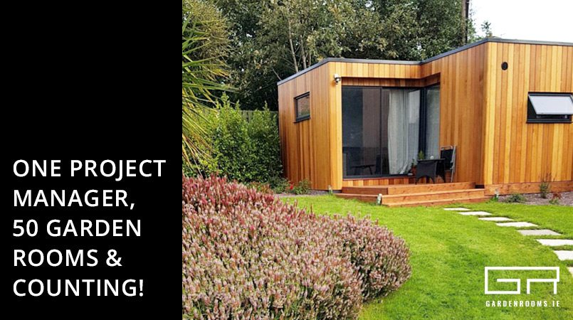 One Project Manager, 50 Garden Rooms & Counting - Garden Rooms Ireland