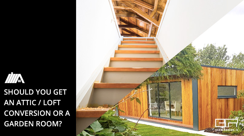Should You Get An Attic Conversion or Garden Room