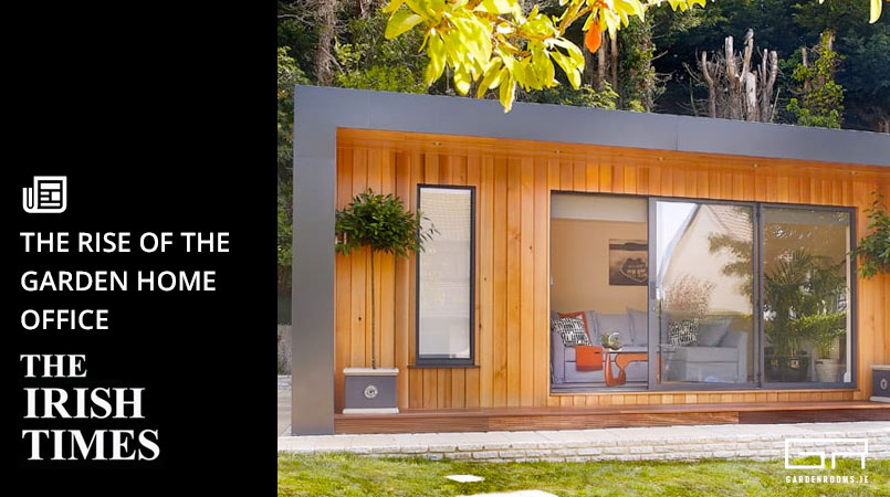 The Rise of the Garden Home Office - The Irish TImes - Garden Rooms